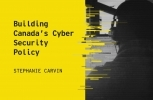 Building Canada's Cyber Security Policy